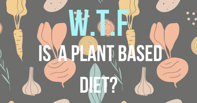 WTF IS PLANT BASED
